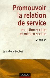 Jean-René Loubat - Promouvoir la relation de service en action sociale et médico-sociale.