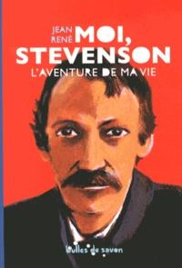 Jean René - Moi, Stevenson - L'aventure de ma vie.