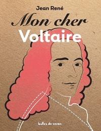 Jean René - Mon cher Voltaire.