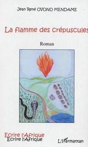 Jean René Ovono Mendame - La flamme des crépuscules.