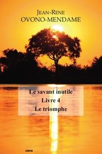 Jean René Ovono Mendame - Le savant inutile Tome 4 : Le triomphe.