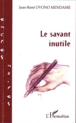 Jean René Ovono Mendame - Le savant inutile.