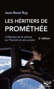 Jean-René Roy - Les héritiers de Prométhée - L'influence de la science sur l'humain et son univers.