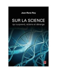 Jean-René Roy - Sur la science qui surprend, éclaire et dérange.