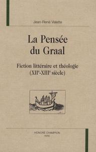 Jean-René Valette - La pensée du Graal - Fiction littéraire et théologie (XIIe-XIIIe siècle).