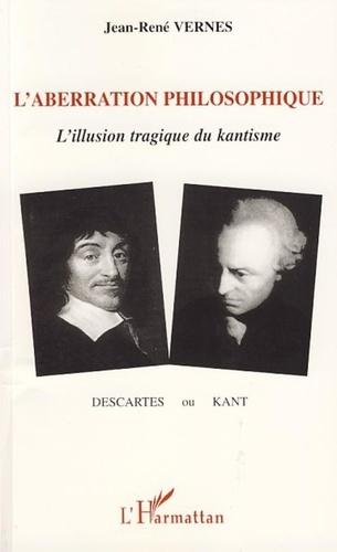 Jean-René Vernes - L'aberration philosophique - Descartes ou Kant ?.