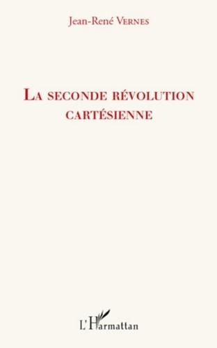 Jean-René Vernes - La seconde révolution cartésienne.