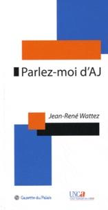 Jean-René Wattez - Parlez-moi d'AJ - L'AJ au quotidien, des questions, des réponses... des suggestions.