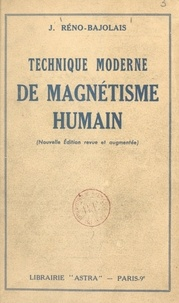 Jean Réno-Bajolais - Technique moderne de magnétisme humain.