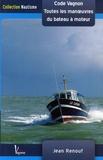 Jean Renouf - Toutes les manoeuvres du bateau à moteur - De quai, de mouillage et de gros temps Code Vagnon.