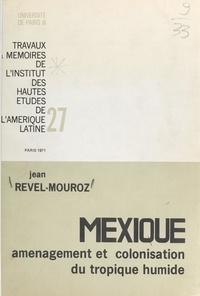 Jean Revel-Mouroz - Aménagement et colonisation du tropique humide mexicain : le versant du golfe et des Caraïbes.