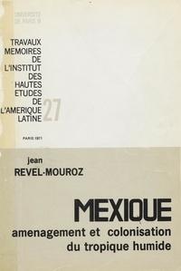 Jean Revel-Mouroz - Mexique : Aménagement et colonisation du tropique humide.