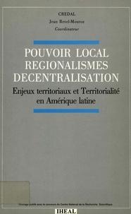 Jean Revel-Mouroz - Pouvoir local, régionalismes, décentralisation - Enjeux territoriaux et territorialité en Amérique latine.