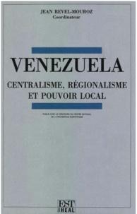 Jean Revel-Mouroz - VENEZUELA - CENTRALISME, REGIONALISME ET POUVOIR LOCAL.