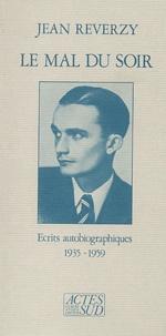 Jean Reverzy - Le mal du soir - Ecrits autobiographiques 1935-1959.