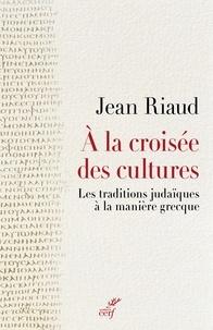Jean Riaud - À la croisée des cultures - Les traditions judaïques à la manière grecque.