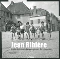 Jean Ribière et Annick Faurot - Instantanés de l'Auvergne et du Limousin.