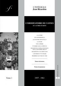 Jean Ricardou - L'intégrale Jean Ricardou - Tome 1, L'observatoire de Cannes et autres écrits (1957-1961).