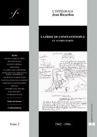 Jean Ricardou - L'intégrale Jean Ricardou - Tome 2, La prise de Constantinople et autres écrits (1962-1966).