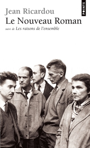 Jean Ricardou - Le Nouveau roman. (suivi de) Les Raisons de l'ensemble.