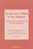 Jean Richard - Au-delà de la Perse et de l'Arménie - L'Orient latin et la découverte de l'Asie intérieure.