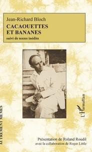 Jean-Richard Bloch - Cacaouettes et bananes - Suivi de textes inédits.