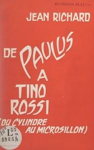 Jean Richard et Philippe Parès - De Paulus à Tino Rossi.
