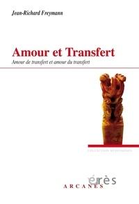 Jean-Richard Freymann - Amour et transfert - Amour de transfert et amour du transfert.