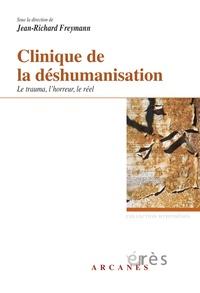 Jean-Richard Freymann - Clinique de la déshumanisation - Le trauma, l'horreur et le réel.