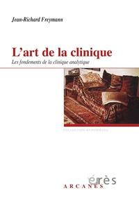 Jean-Richard Freymann - L'art de la clinique - Les fondements de la clinique psychanalytique.