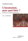 Jean-Richard Freymann - L'inconscient pour quoi faire ? - Introduction à la clinique psychanalytique.