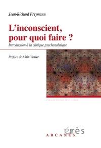 Jean-Richard Freymann - L'inconscient pour quoi faire ? - Introduction à la clinique psychanalytique.
