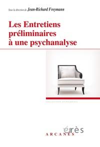 Jean-Richard Freymann - Les entretiens préliminaires à une psychanalyse.