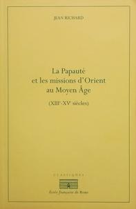 Jean Richard - La Papauté et les missions d'Orient au Moyen Age (XIIIe-XIVe siècles).