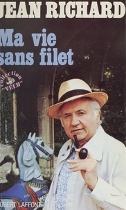 Jean Richard - Ma vie sans filet.