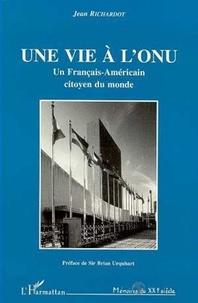 Jean Richardot - Une vie à l'ONU - Un Français-Américain citoyen du monde.