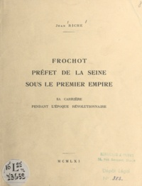 Jean Riche - Frochot, préfet de la Seine sous le Premier Empire - Sa carrière pendant l'époque révolutionnaire.
