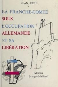 Jean Riche et Robert Dutriez - La Franche-Comté sous l'occupation allemande et sa libération (1).