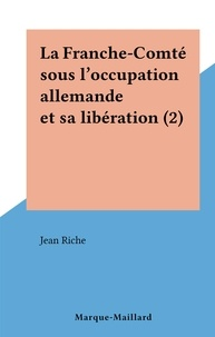 Jean Riche - La Franche-Comté sous l'occupation allemande et sa libération (2).