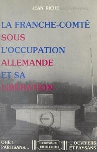 Jean Riche - La Franche-Comté sous l'Occupation allemande et sa libération.