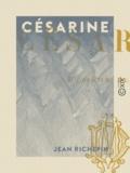 Jean Richepin - Césarine.