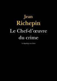 Jean Richepin - Le Chef-d'oeuvre du crime.