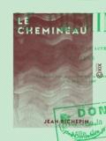 Jean Richepin - Le Chemineau - Drame en cinq actes, en vers.