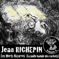 Jean Richepin - Les Morts Bizarres (Vol.4) - La paille humide des cachots.
