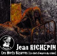 Jean Richepin - Les morts bizarres (vol. 3), Le chef d'oeuvre du crime.