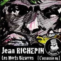 Jean Richepin - Les morts bizarres - Volume 1, L'assassin nu.