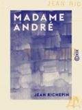 Jean Richepin - Madame André.