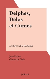 Jean Richer et Gérard de Sède - Delphes, Délos et Cumes - Les Grecs et le Zodiaque.