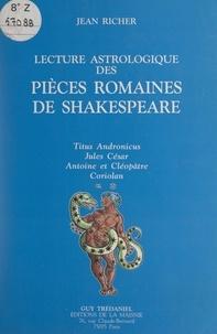 Jean Richer - Lecture astrologique des pièces romaines de Shakespeare - Titus Andronicus, Jules César, Antoine et Cléopâtre, Coriolan.