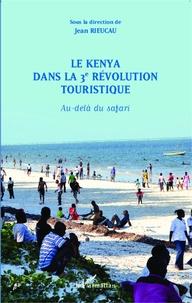 Jean Rieucau - Le Kenya dans la 3e révolution touristique - Au-delà du safari.
